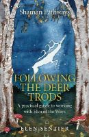 Sentier, Elen - Shaman Pathways - Following the Deer Trods: A Practical Guide to Working with Elen of the Ways - 9781782798262 - V9781782798262