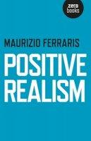 Ferraris, Maurizio - Positive Realism - 9781782798569 - V9781782798569