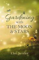 Sentier, Elen - Gardening with the Moon & Stars - 9781782799849 - V9781782799849