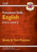 CGP Books - Functional Skills English Entry Level 3 - Study & Test Practice - 9781782946311 - V9781782946311