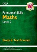 CGP Books - Functional Skills Maths Level 2 - Study & Test Practice - 9781782946335 - V9781782946335