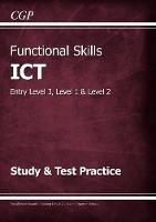 CGP Books - Functional Skills ICT - Entry Level 3, Level 1 and Level 2 - Study & Test Practice - 9781782946465 - V9781782946465