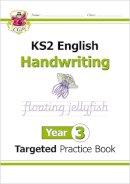CGP Books - New KS2 English Targeted Practice Book: Handwriting - Year 3 - 9781782946977 - V9781782946977