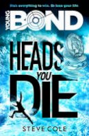 Cole, Steve - Young Bond: Heads You Die - 9781782952411 - 9781782952411