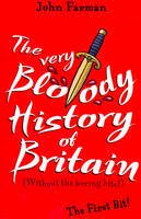 Farman, John - The Very Bloody History Of Britain: The First Bit! - 9781782952596 - V9781782952596