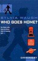 Waugh, Sylvia - Who Goes Home? - 9781782953159 - V9781782953159