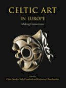 Christopher Gosden - Celtic Art in Europe: Making Connections - 9781782976554 - V9781782976554