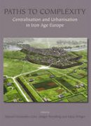 Manuel Fernández-Götz - Paths to Complexity: Centralisation and Urbanisation in Iron Age Europe - 9781782977230 - V9781782977230