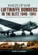 Saunders, Andy - Luftwaffe Bombers in the Blitz 1940-1941 (Images of War) - 9781783030224 - V9781783030224