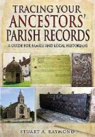 Raymond, Stuart A. - Tracing Your Ancestors' Parish Records: A Guide for Family and Local Historians - 9781783030446 - V9781783030446