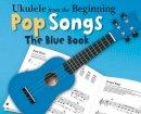 Various - Ukulele from the Beginning - Pop Songs (Blue Book) - 9781783051205 - V9781783051205