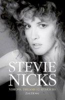 Zoe Howe - Stevie Nicks: Visions Dreams & Rumours - 9781783051502 - V9781783051502