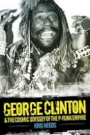 Needs, Kris - George Clinton: The Cosmic Odyssey of Dr Funkenstein - 9781783051540 - V9781783051540
