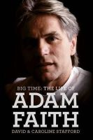 Stafford, David, Stafford, Caroline - Adam Faith: Big Time, the Life of - 9781783055524 - V9781783055524