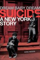 Kris Needs - Dream Baby Dream: Suicide: A New York City Story - 9781783057887 - V9781783057887