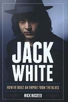 Hasted, Nick - Citizen Jack: How Jack White Built an Empire from the Blues - 9781783058181 - V9781783058181