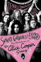 Dunaway, Denis, Hodenfield, Chris - Snakes! Guillotines! Electric Chairs!: My Adventures in the Alice Cooper Band - 9781783059935 - V9781783059935