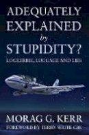 Kerr, Morag G. - Adequately Explained by Stupidity? - 9781783062508 - V9781783062508