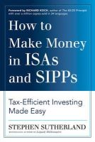 Sutherland, Stephen - How to Make Money in ISAs and SIPPs: Tax-efficient Investing Made Easy - 9781783063291 - V9781783063291