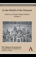 Filippovich Iakubovich, Pëtr - In the World of the Outcasts: Notes of a Former Penal Laborer, Volume I: 1 (Anthem Series on Russian, East European and Eurasian Studies) - 9781783081110 - V9781783081110
