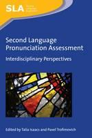 Talia Isaacs, Pavel Trofimovich - Second Language Pronunciation Assessment: Interdisciplinary Perspectives (Second Language Acquisition) - 9781783096831 - V9781783096831