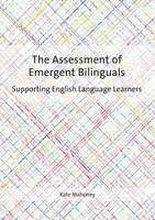 Mahoney, Kate - The Assessment of Emergent Bilinguals: Supporting English Language Learners - 9781783097258 - V9781783097258