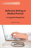 Locher, Miriam A. - Reflective Writing in Medical Practice: A Linguistic Perspective (Language at Work) - 9781783098231 - V9781783098231