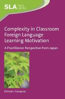 Sampson, Richard J. - Complexity in Classroom Foreign Language Learning Motivation: A Practitioner Perspective from Japan (Second Language Acquisition) - 9781783098279 - V9781783098279