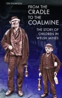 Thompson, Ceri - FROM THE CRADEL TO THE COALMINE - 9781783160549 - V9781783160549