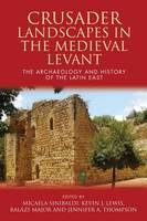 Major, Balázs - Crusader Landscapes in the Medieval Levant: The Archaeology and History of the Latin East - 9781783169245 - V9781783169245