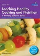 Mulvany, Sandra - Teaching Healthy Cooking and Nutrition in Primary Schools, Book 1: Fruit Salad, Rainbow Sticks, Bread Pizza and Other Recipes (Healthy Cooking (Primary)) - 9781783171088 - V9781783171088