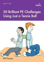 Hussey, Will - 50 Brilliant PE Challenges Using Just a Tennis Ball - 9781783171392 - V9781783171392