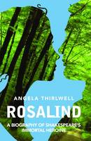 Thirlwell, Angela - Rosalind: A Biography of Shakespeare's Immortal Heroine - 9781783198559 - V9781783198559