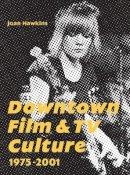 . Ed(s): Hawkins, Joan - Downtown Film and TV Culture 1975-2001 - 9781783204229 - V9781783204229