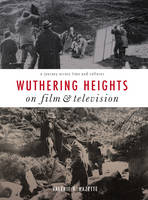 Hazette, Valérie V. - Wuthering Heights on Film and Television: A Journey Across Time and Cultures - 9781783204922 - V9781783204922