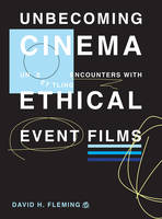 Fleming, David H. - Unbecoming Cinema: Unsettling Encounters with Ethical Event Films - 9781783207756 - V9781783207756
