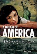 Phillips, Dee - A Dream of America: The Story of an Immigrant (Yesterday's Voices) - 9781783225163 - V9781783225163