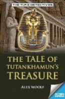 Alex Woolf - The Tale of Tutankhamun's Treasure (Fiction Express) - 9781783226016 - V9781783226016