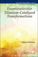 Haelaene Pellissier, Helene Pellissier - Enantioselective Titanium-Catalysed Transformations (Catalytic Science) - 9781783268948 - V9781783268948