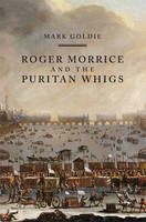 Mark Goldie - Roger Morrice and the Puritan Whigs - 9781783271108 - V9781783271108