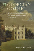 Peter N. Lindfield - Georgian Gothic: Medievalist Architecture, Furniture and Interiors, 1730-1840 (Medievalism) - 9781783271276 - V9781783271276