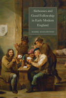 Hailwood, Mark - Alehouses and Good Fellowship in Early Modern England (Studies in Early Modern Cultural, Political and Social Histo) - 9781783271542 - V9781783271542