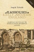 Angela Nicholls - Almshouses in Early Modern England: Charitable Housing in the Mixed Economy of Welfare, 1550-1725 (People, Markets, Goods: Economies and Societies in History) - 9781783271788 - V9781783271788