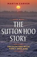 Martin Carver - The Sutton Hoo Story - 9781783272044 - V9781783272044
