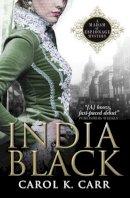 Carol K. Carr - India Black: A Madam of Espionage Mystery - 9781783292295 - 9781783292295