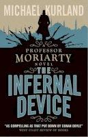 Michael Kurland - The Infernal Device (A Professor Moriarty Novel) - 9781783293261 - V9781783293261