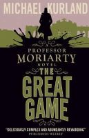 Michael Kurland - The Great Game : A Professor Moriarty Novel - 9781783293308 - V9781783293308