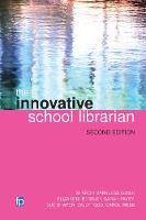 Sharon Markless, Elizabeth Bentley, Sarah Pavey, Sue Shaper, Sally Todd, Carol Webb - The Innovative School Librarian - 9781783300556 - V9781783300556