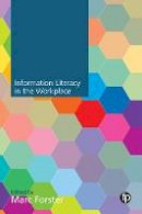 . Ed(s): Forster, Marc - Information Literacy in the Workplace - 9781783301331 - V9781783301331