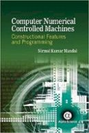 Kumar Mandal, Nirmal - Computer Numerical Controlled Machines: Constructional Features and Programming - 9781783322633 - V9781783322633